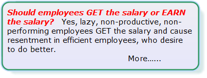 Employees should not GET the salary but should Earn it..